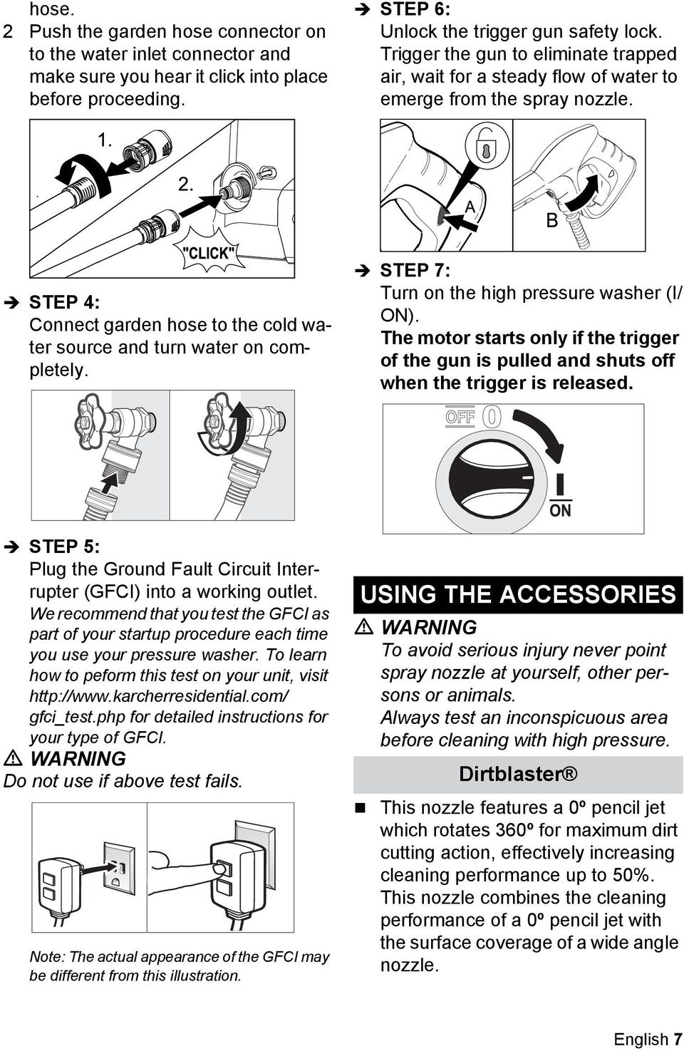 STEP 7: Turn on the high pressure washer (I/ ON). The motor starts only if the trigger of the gun is pulled and shuts off when the trigger is released.