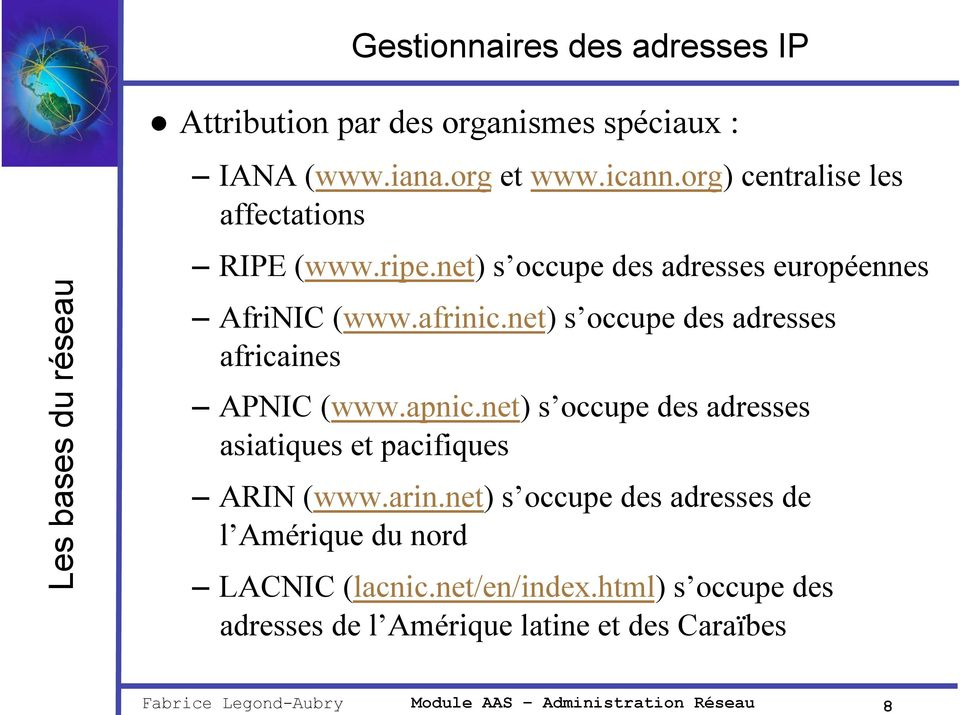 net) s occupe des adresses africaines APNIC (www.apnic.net) s occupe des adresses asiatiques et pacifiques ARIN (www.arin.