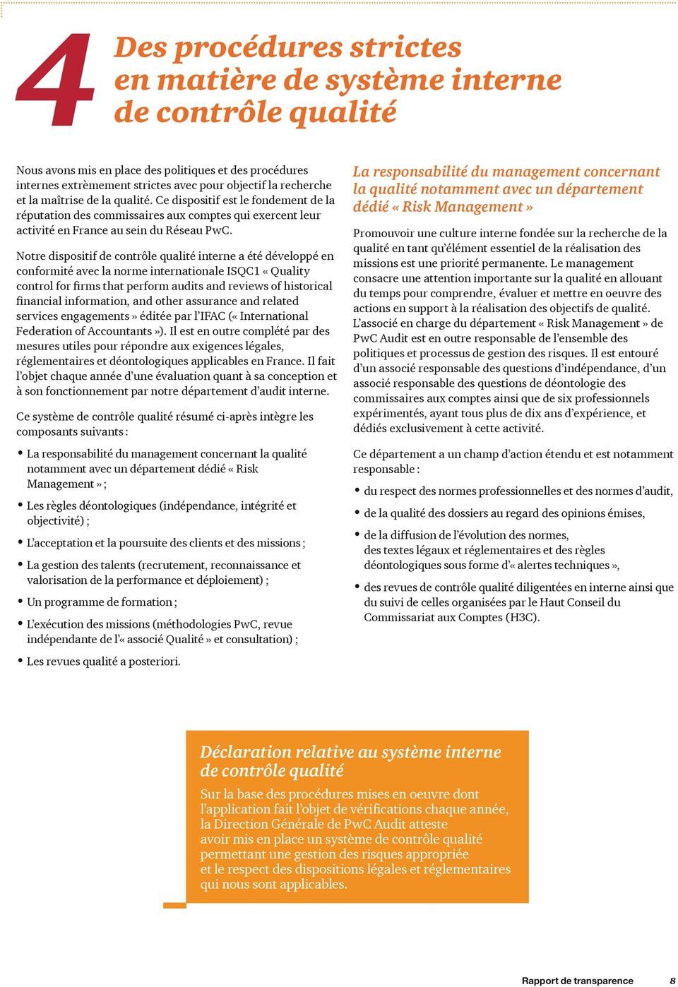 Notre dispositif de contrôle qualité interne a été développé en conformité avec la norme internationale ISQC1 «Quality control for firms that perform audits and reviews of historical financial