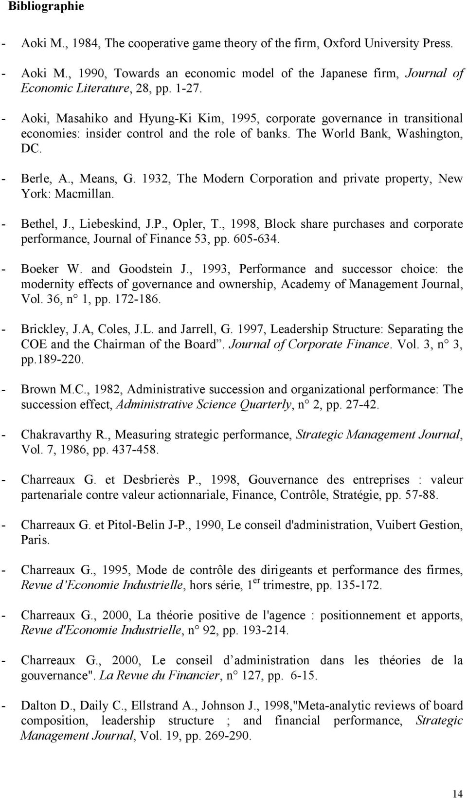 1932, The Modern Corporation and private property, New York: Macmillan. - Bethel, J., Liebeskind, J.P., Opler, T., 1998, Block share purchases and corporate performance, Journal of Finance 53, pp.