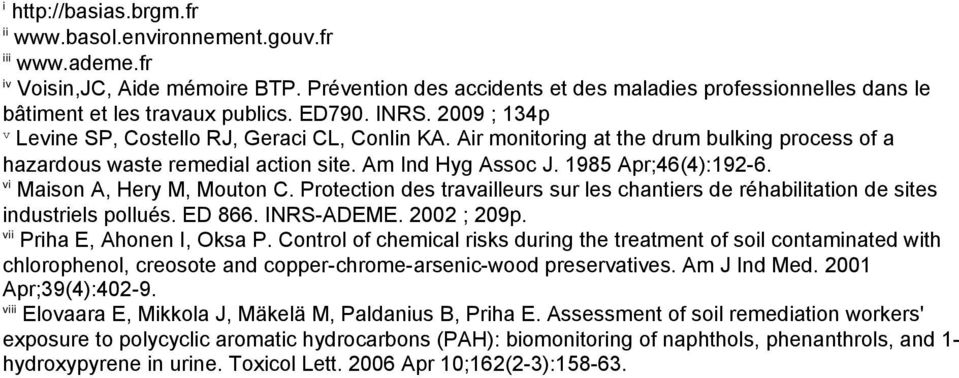 Air monitoring at the drum bulking process of a hazardous waste remedial action site. Am Ind Hyg Assoc J. 1985 Apr;46(4):192-6. vi Maison A, Hery M, Mouton C.