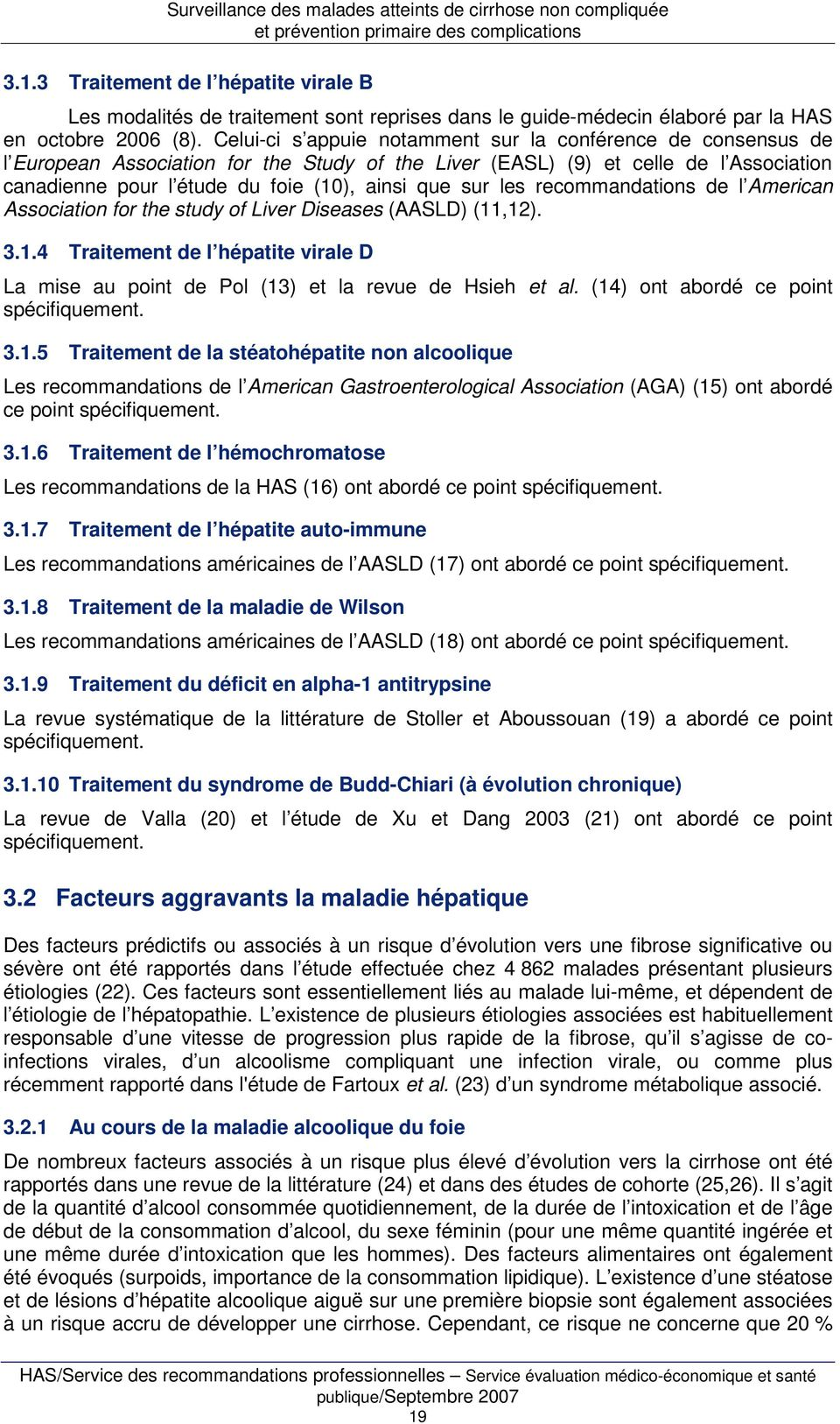 sur les recommandations de l American Association for the study of Liver Diseases (AASLD) (11,12). 3.1.4 Traitement de l hépatite virale D La mise au point de Pol (13) et la revue de Hsieh et al.