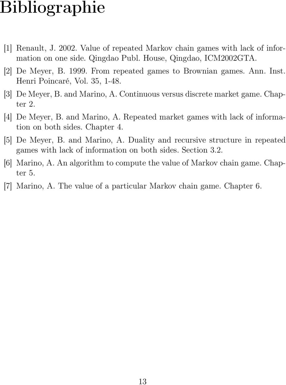 and Marino, A. Repeated market games with lack of information on both sides. Chapter 4. [5] De Meyer, B. and Marino, A.