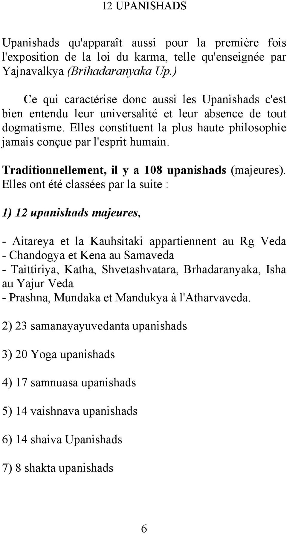 Traditionnellement, il y a 108 upanishads (majeures).