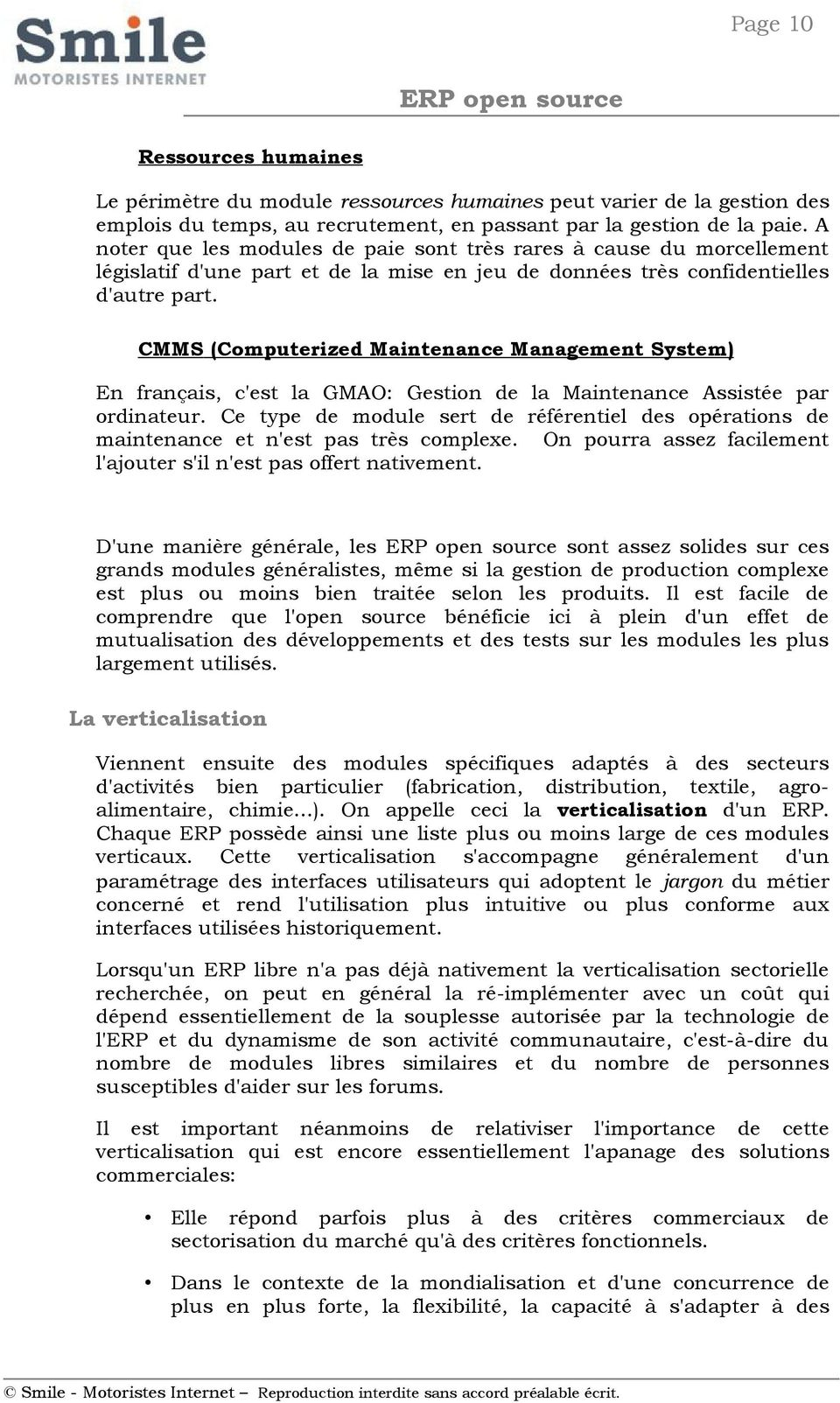 CMMS (Computerized Maintenance Management System) En français, c'est la GMAO: Gestion de la Maintenance Assistée par ordinateur.