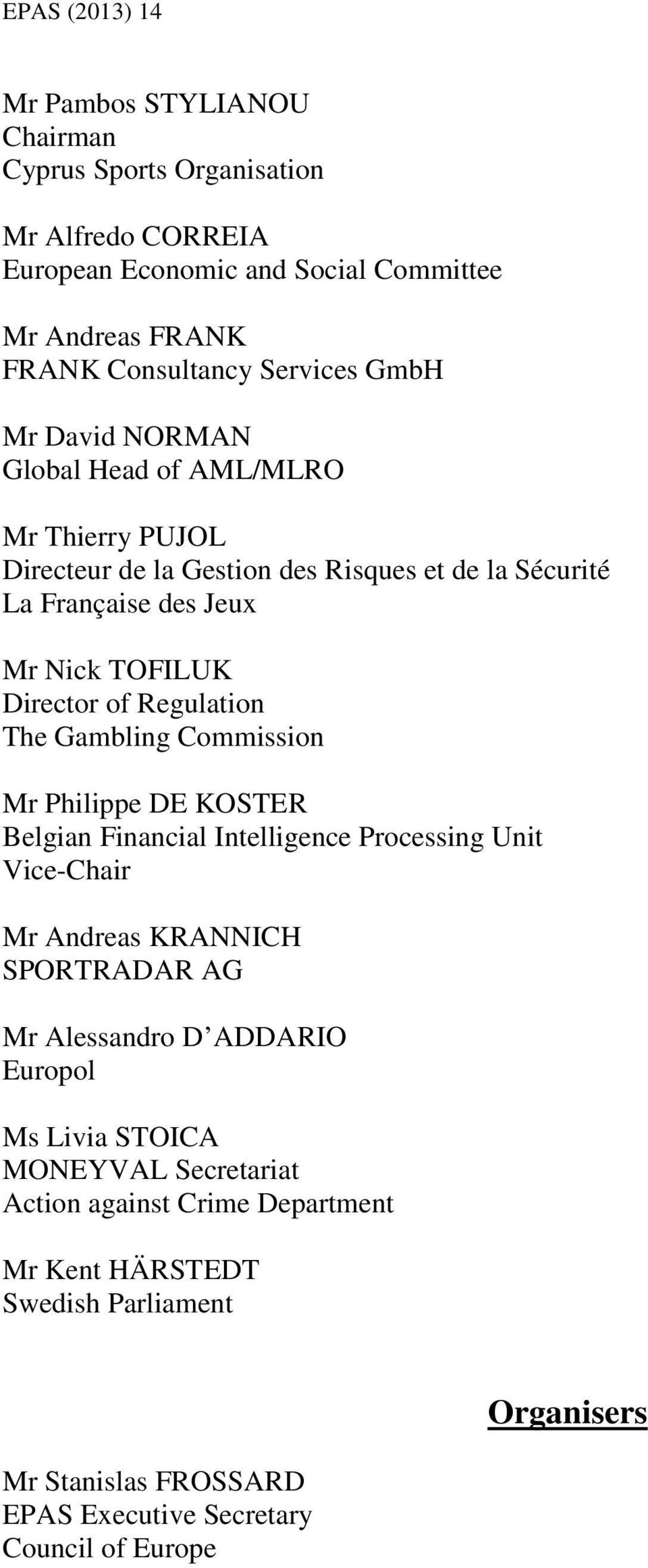 Gambling Commission Mr Philippe DE KOSTER Belgian Financial Intelligence Processing Unit Vice-Chair Mr Andreas KRANNICH SPORTRADAR AG Mr Alessandro D ADDARIO Europol Ms