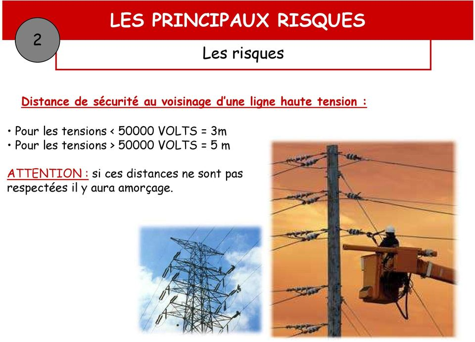 les tensions > 50000 VOLTS = 5 m ATTENTION : si ces distances ne sont