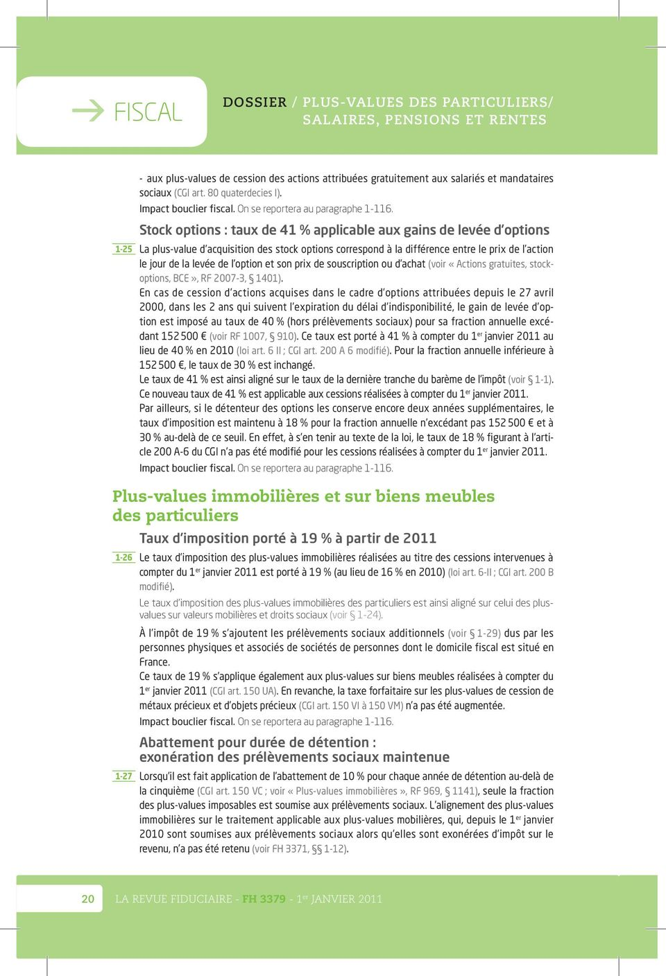 Stock options : taux de 41 % applicable aux gains de levée d options 1-25 La plus-value d acquisition des stock options correspond à la différence entre le prix de l action le jour de la levée de l