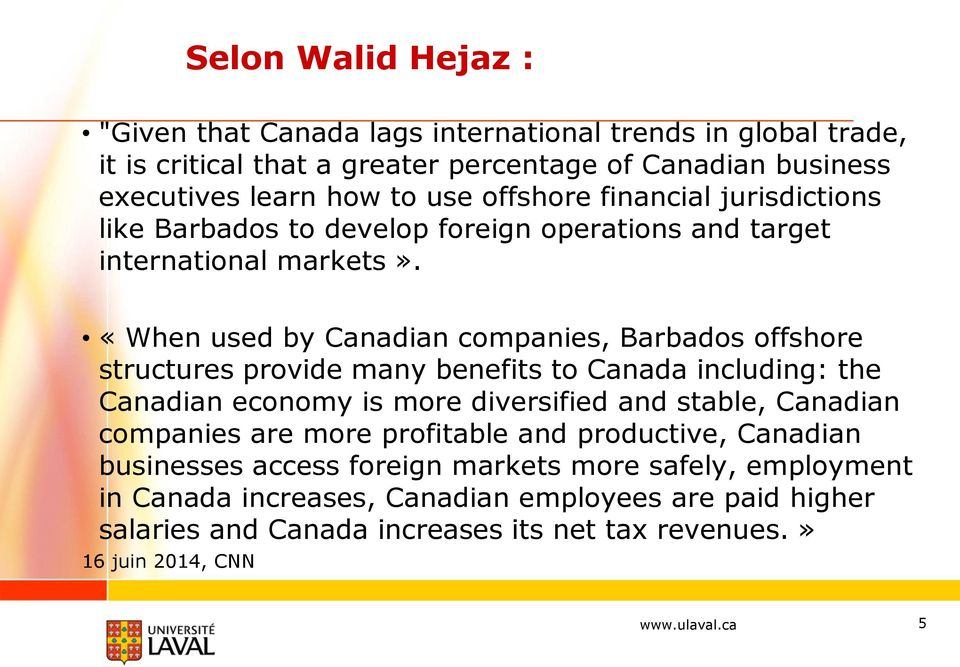 «When used by Canadian companies, Barbados offshore structures provide many benefits to Canada including: the Canadian economy is more diversified and stable, Canadian