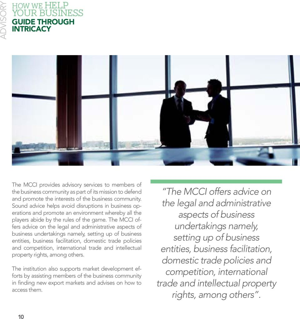 The MCCI offers advice on the legal and administrative aspects of business undertakings namely, setting up of business entities, business facilitation, domestic trade policies and competition,