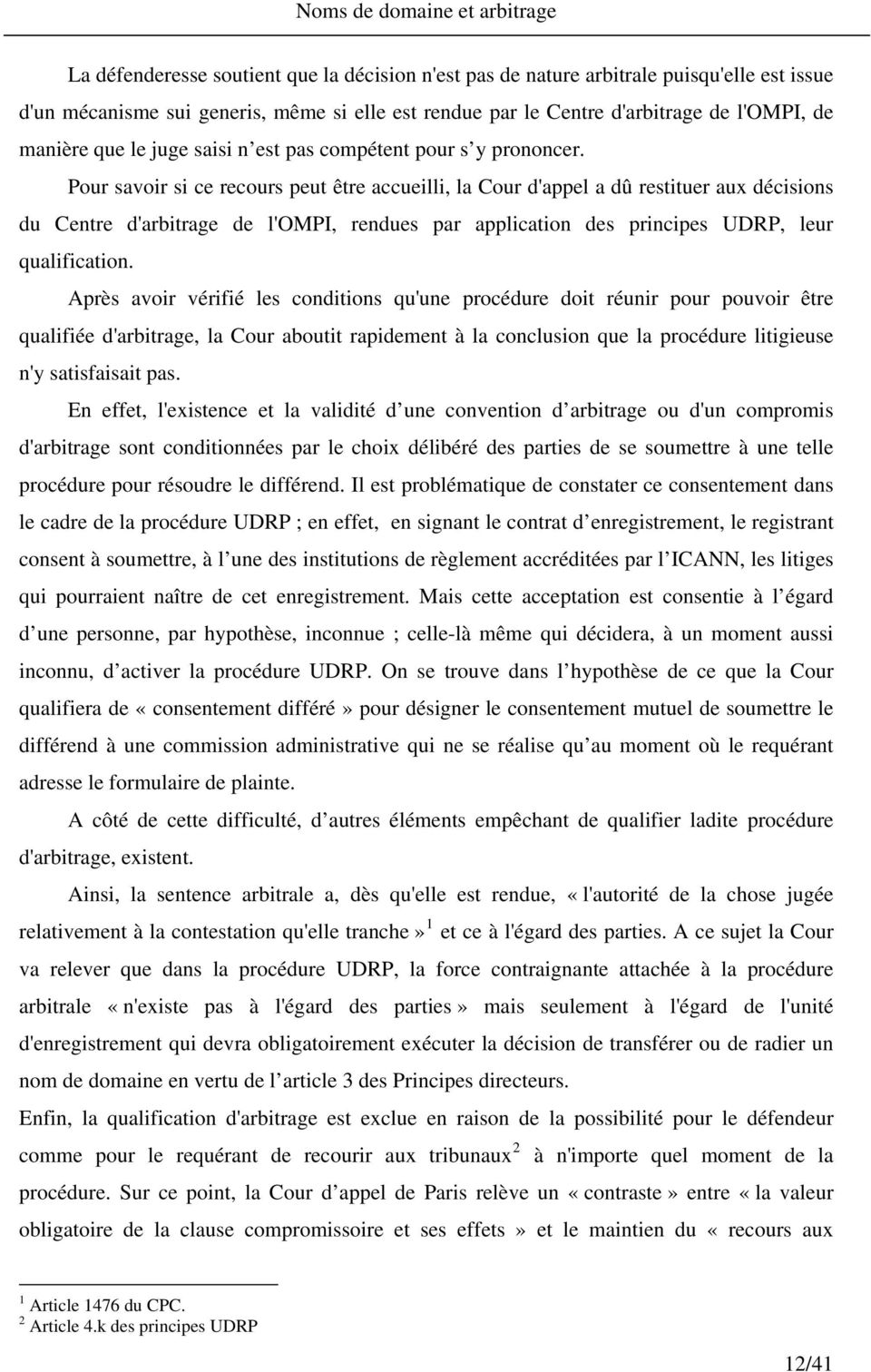 Pour savoir si ce recours peut être accueilli, la Cour d'appel a dû restituer aux décisions du Centre d'arbitrage de l'ompi, rendues par application des principes UDRP, leur qualification.