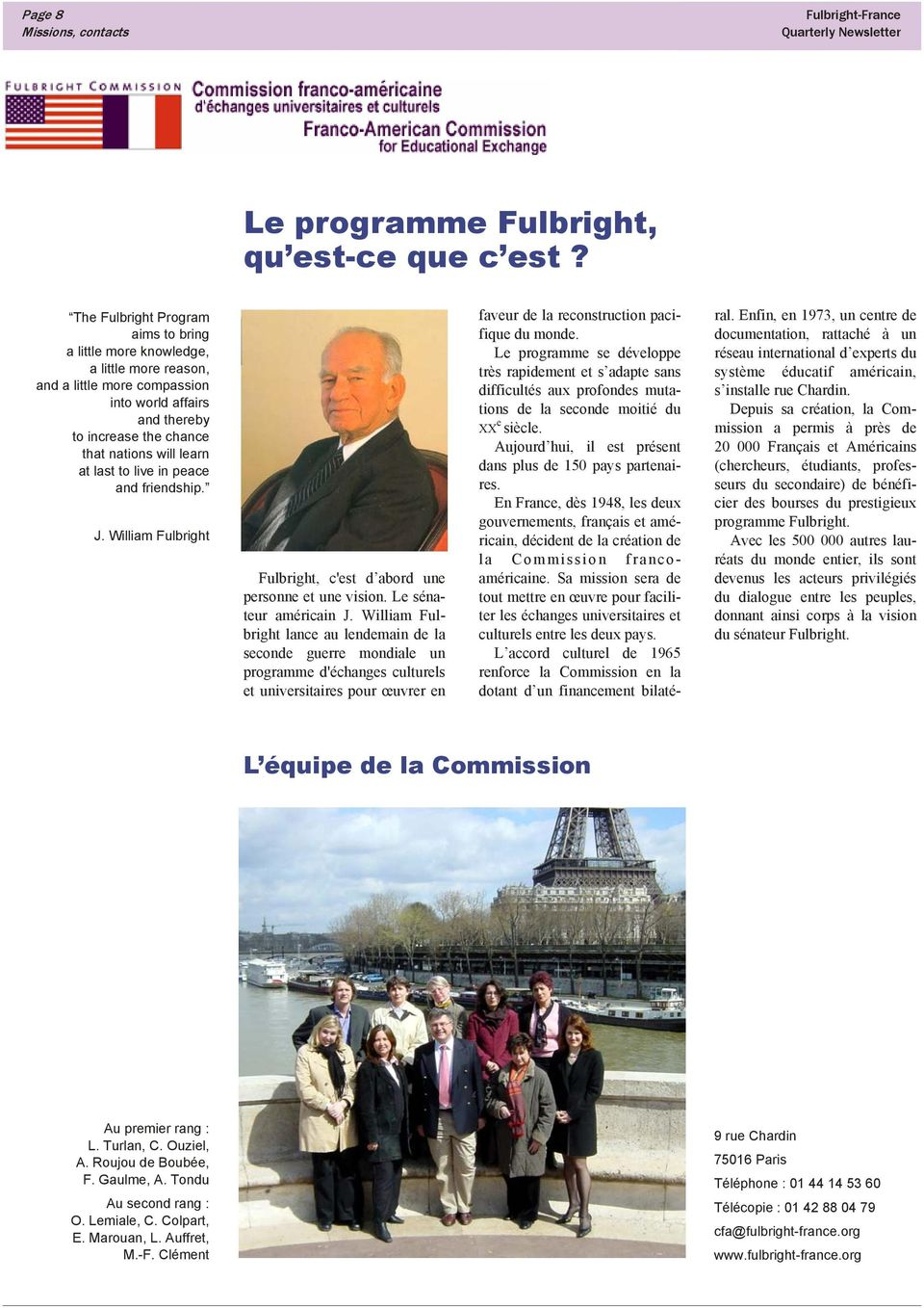 to live in peace and friendship. J. William Fulbright Fulbright, c'est d abord une personne et une vision. Le sénateur américain J.