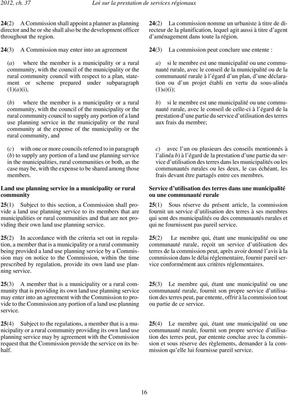24(3) A Commission may enter into an agreement 24(3) La commission peut conclure une entente : (a) where the member is a municipality or a rural community, with the council of the municipality or the