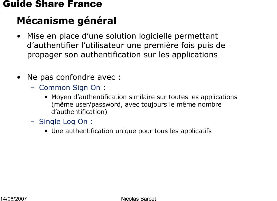 Sign On : Moyen d authentification similaire sur toutes les applications (même user/password, avec