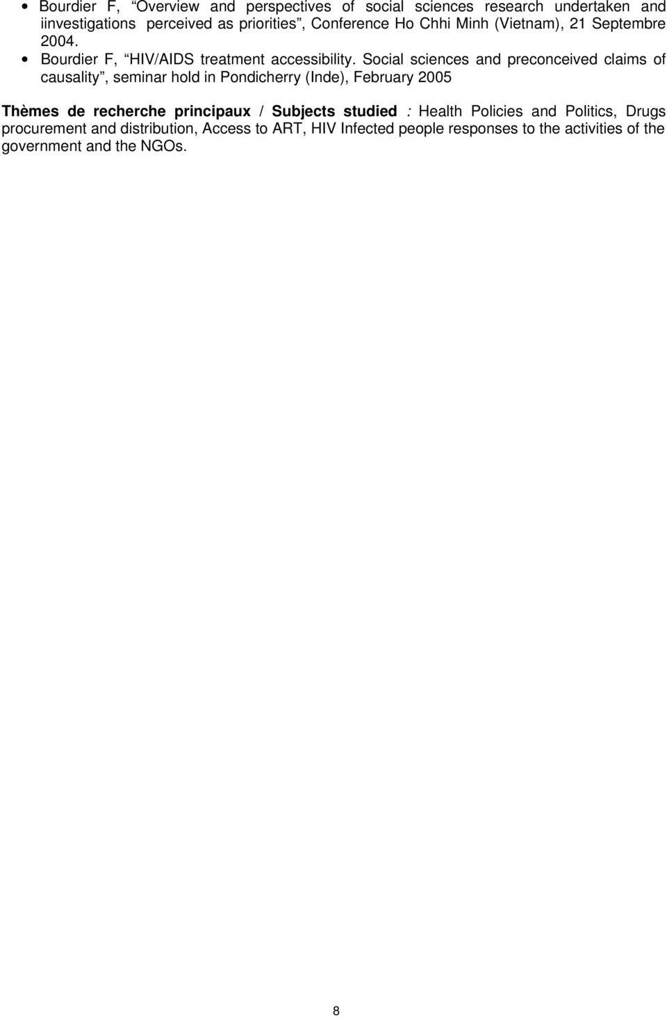 Social sciences and preconceived claims of causality, seminar hold in Pondicherry (Inde), February 2005 Thèmes de recherche principaux
