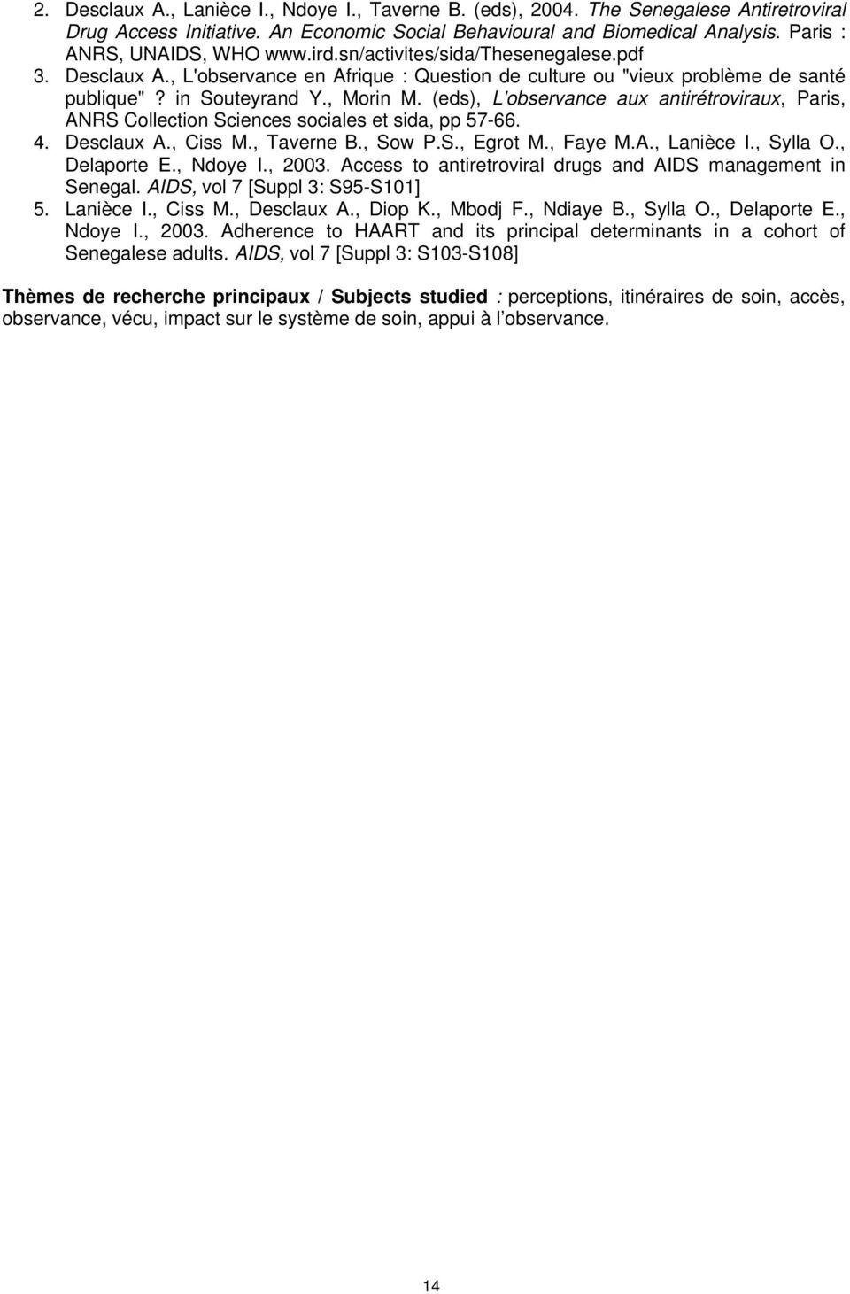 (eds), L'observance aux antirétroviraux, Paris, ANRS Collection Sciences sociales et sida, pp 57-66. 4. Desclaux A., Ciss M., Taverne B., Sow P.S., Egrot M., Faye M.A., Lanièce I., Sylla O.