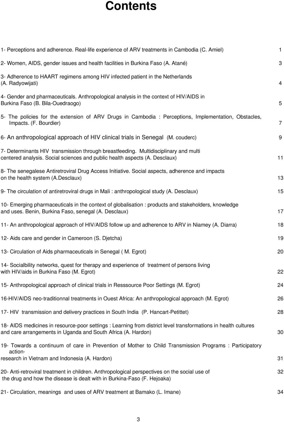Anthropological analysis in the context of HIV/AIDS in Burkina Faso (B. Bila-Ouedraogo) 5 5- The policies for the extension of ARV Drugs in Cambodia : Perceptions, Implementation, Obstacles, Impacts.