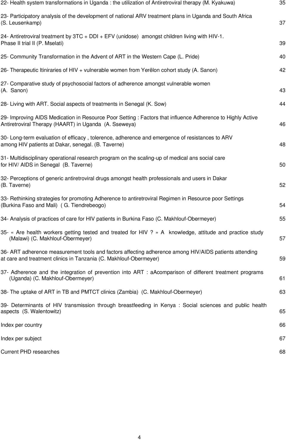 Leusenkamp) 37 24- Antiretroviral treatment by 3TC + DDI + EFV (unidose) amongst children living with HIV-1. Phase II trial II (P.