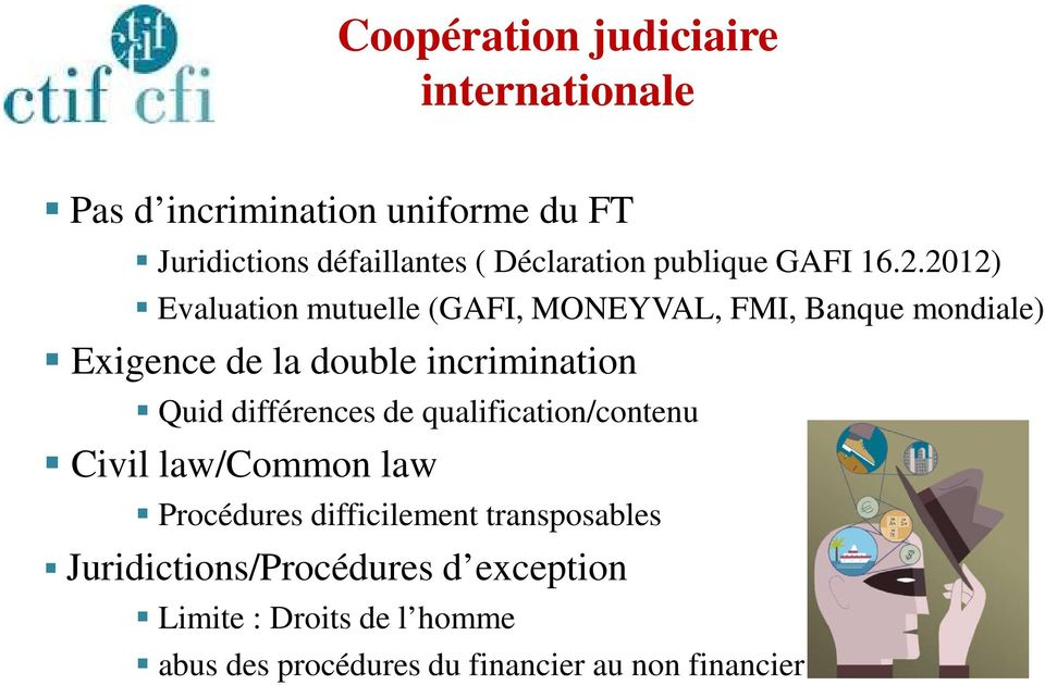 2012) Evaluation mutuelle (GAFI, MONEYVAL, FMI, Banque mondiale) Exigence de la double incrimination Quid