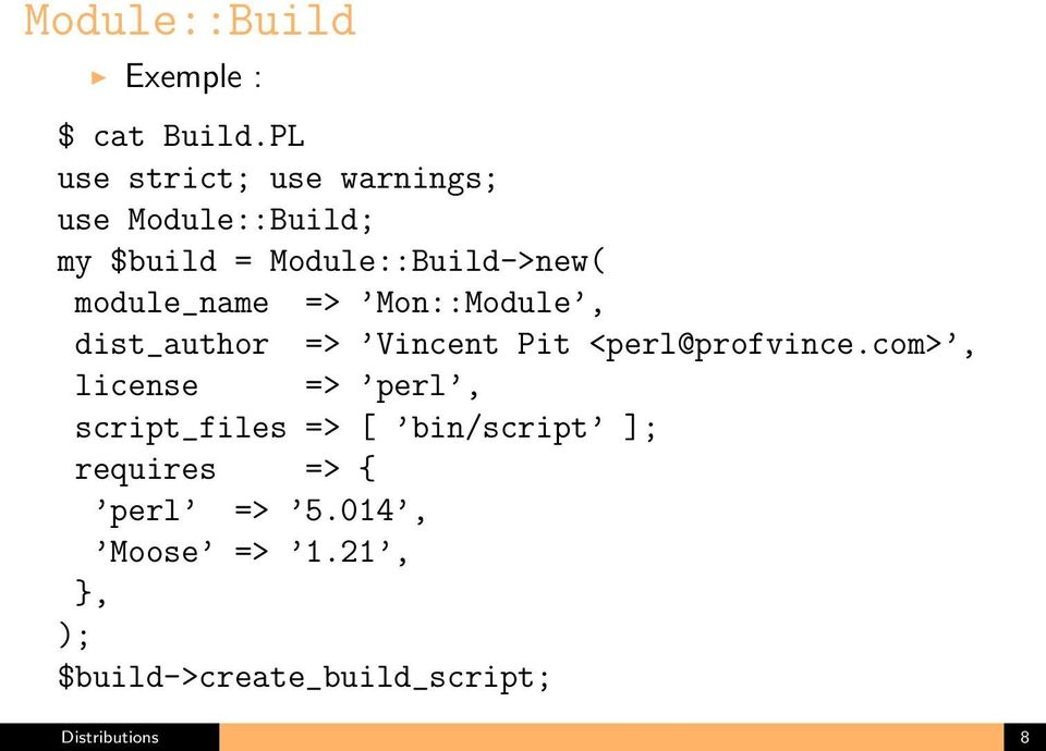 module_name => Mon::Module, dist_author => Vincent Pit <perl@profvince.