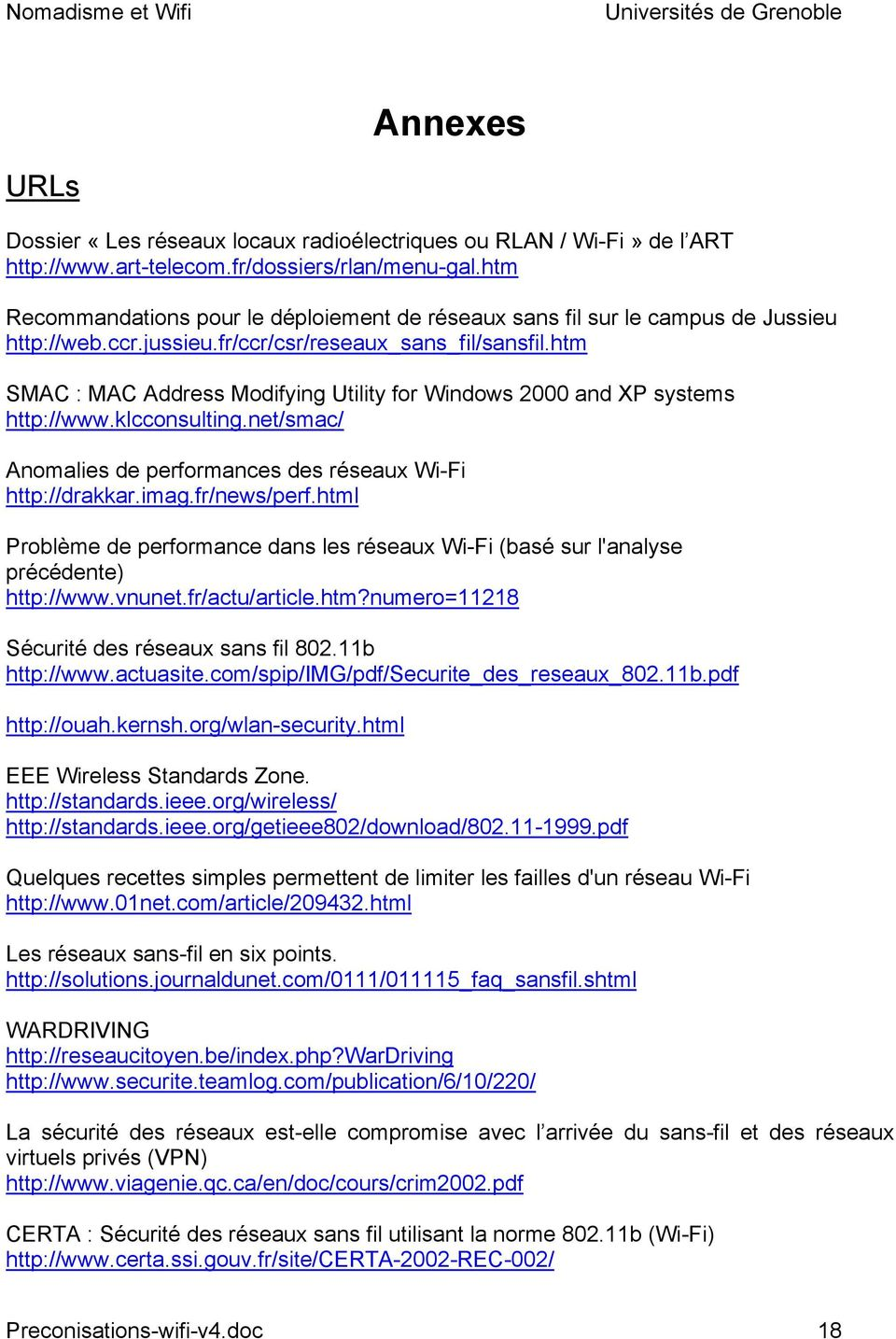 htm SMAC : MAC Address Modifying Utility for Windows 2000 and XP systems http://www.klcconsulting.net/smac/ Anomalies de performances des réseaux Wi-Fi http://drakkar.imag.fr/news/perf.