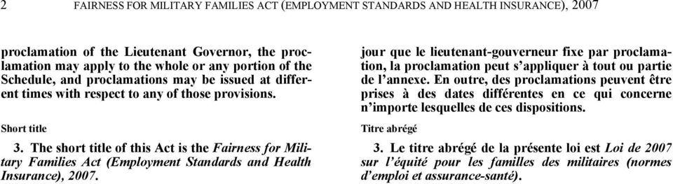 The short title of this Act is the Fairness for Military Families Act (Employment Standards and Health Insurance), 2007.