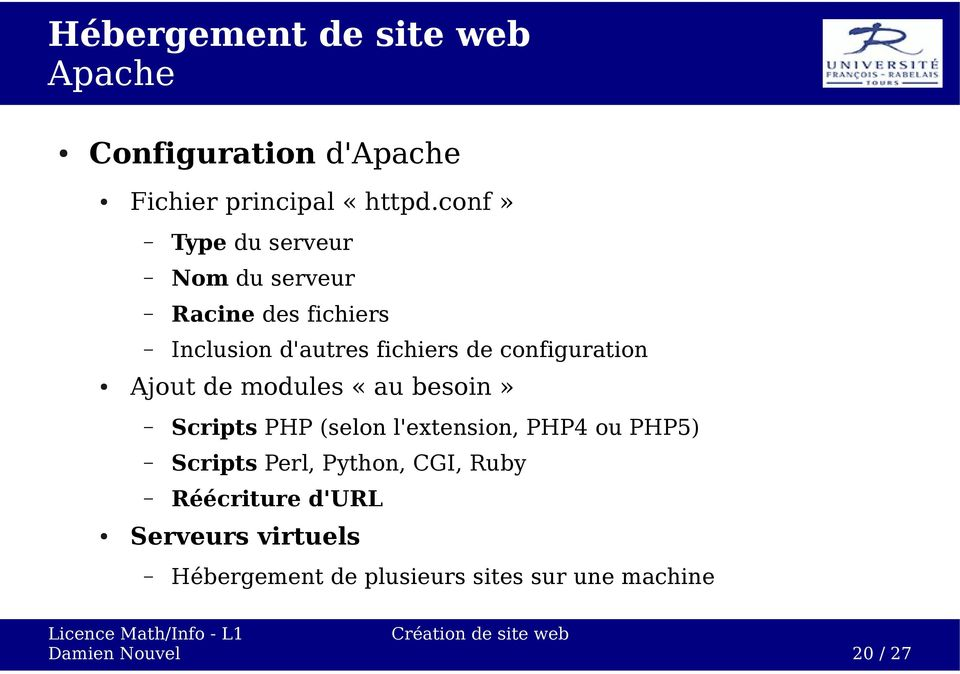 configuration Ajout de modules «au besoin» Scripts PHP (selon l'extension, PHP4 ou PHP5)