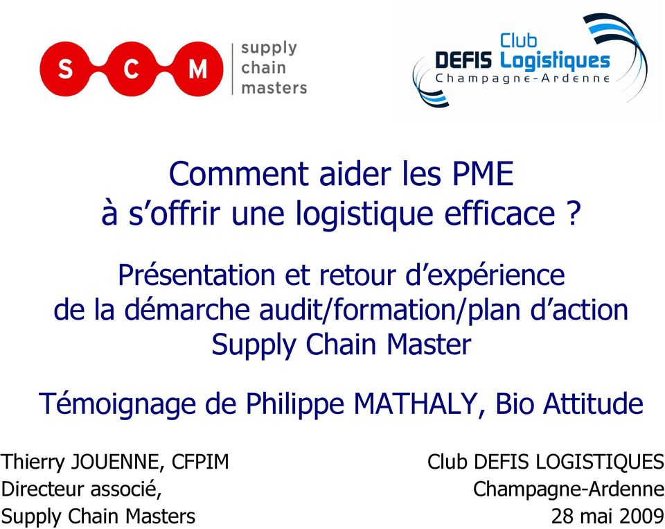 action Supply Chain Master Témoignage de Philippe MATHALY, Bio Attitude Thierry