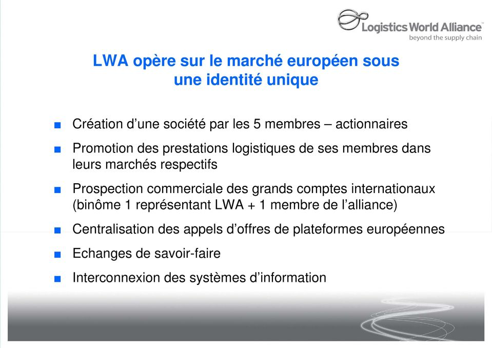commerciale des grands comptes internationaux (binôme 1 représentant LWA + 1 membre de l alliance)