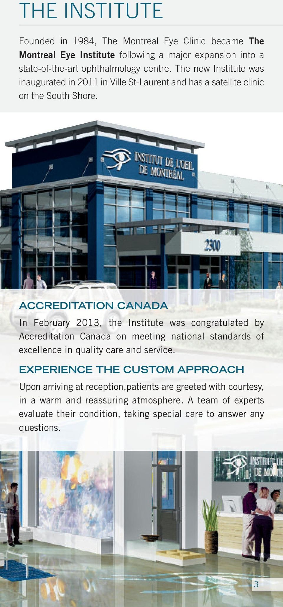 ACCREDITATION CANADA In February 2013, the Institute was congratulated by Accreditation Canada on meeting national standards of excellence in quality care and