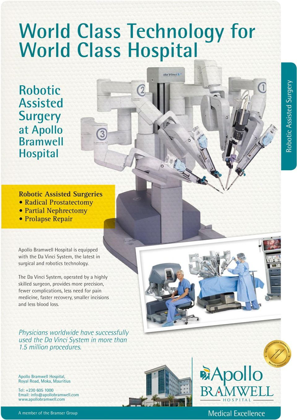 The Da Vinci System, operated by a highly skilled surgeon, provides more precision, fewer complications, less need for pain medicine, faster recovery, smaller incisions and less blood loss.