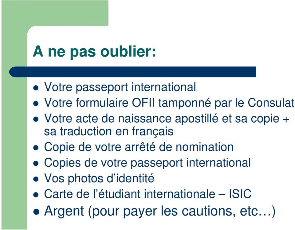 Copie de votre arrêté de nomination Copies de votre passeport international Vos photos