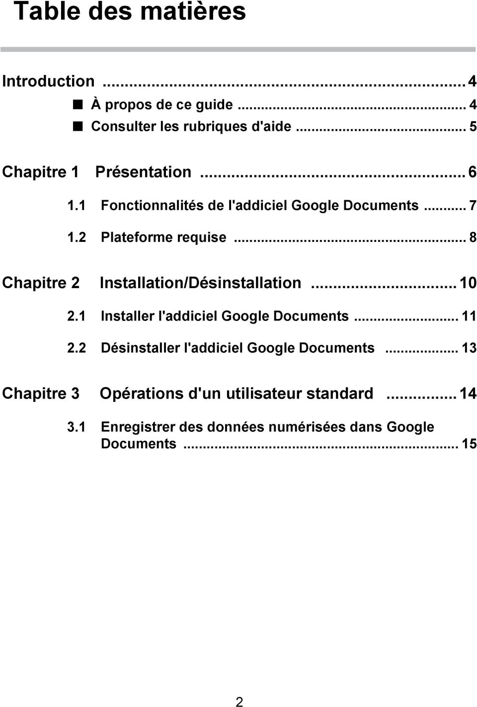 .. 8 Chapitre 2 Installation/Désinstallation... 10 2.1 Installer l'addiciel Google Documents... 11 2.