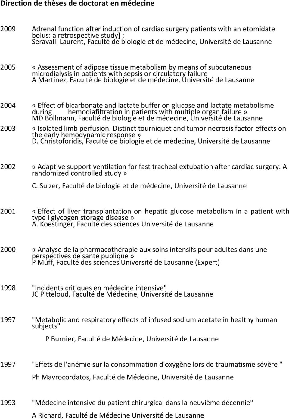 biologie et de médecine, Université de Lausanne 2004 «Effect of bicarbonate and lactate buffer on glucose and lactate metabolisme during hemodiafiltration in patients with multiple organ failure» MD
