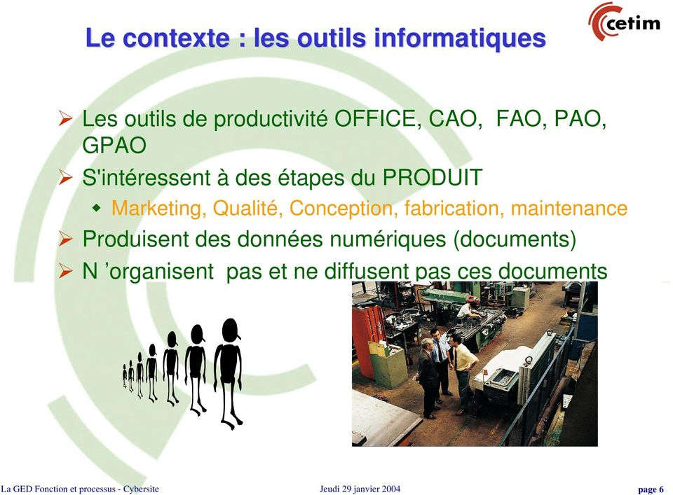 Marketing, Qualité, Conception, fabrication, maintenance Produisent des