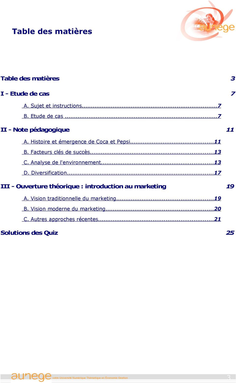 Diversification...17 III - Ouverture théorique : introduction au marketing 19 A. Vision traditionnelle du marketing.