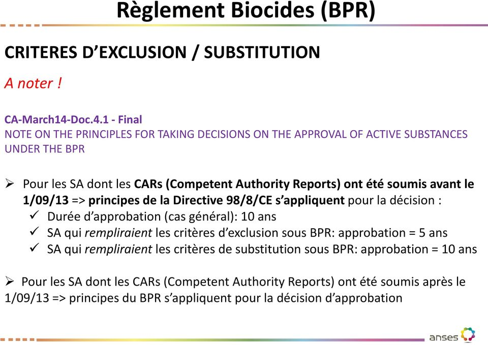 1 - Final NOTE ON THE PRINCIPLES FOR TAKING DECISIONS ON THE APPROVAL OF ACTIVE SUBSTANCES UNDER THE BPR Pour les SA dont les CARs (Competent Authority Reports) ont