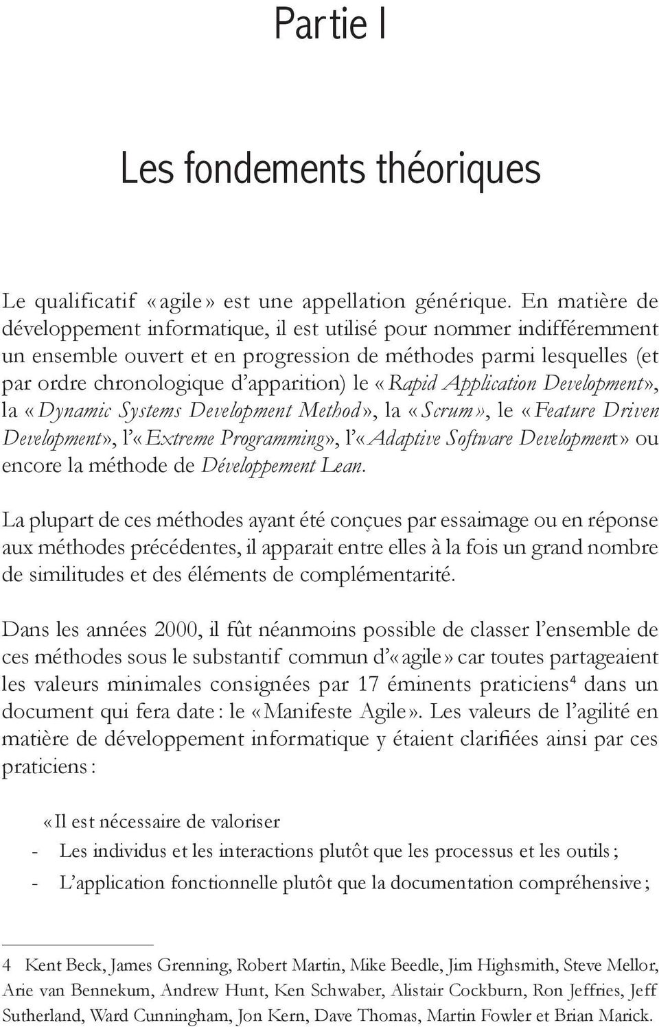 «Rapid Application Development», la «Dynamic Systems Development Method», la «Scrum», le «Feature Driven Development», l «Extreme Programming», l «Adaptive Software Development» ou encore la méthode