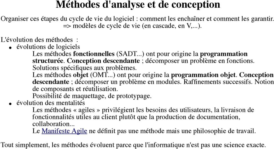 Solutions spécifiques aux problèmes. Les méthodes objet (OMT...) ont pour origine la programmation objet. Conception descendante ; décomposer un problème en modules. Raffinements successifs.
