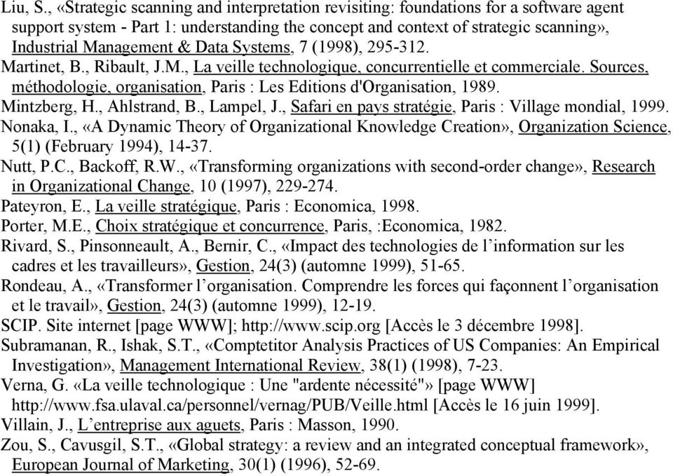Data Systems, 7 (1998), 295-312. Martinet, B., Ribault, J.M., La technologique, concurrentielle et commerciale. Sources, méthodologie, organisation, Paris : Les Editions d'organisation, 1989.