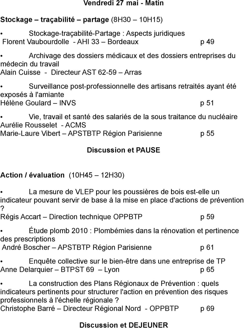 Vie, travail et santé des salariés de la sous traitance du nucléaire Aurélie Rousselet - ACMS Marie-Laure Vibert APSTBTP Région Parisienne p 55 Discussion et PAUSE Action / évaluation (10H45 12H30)