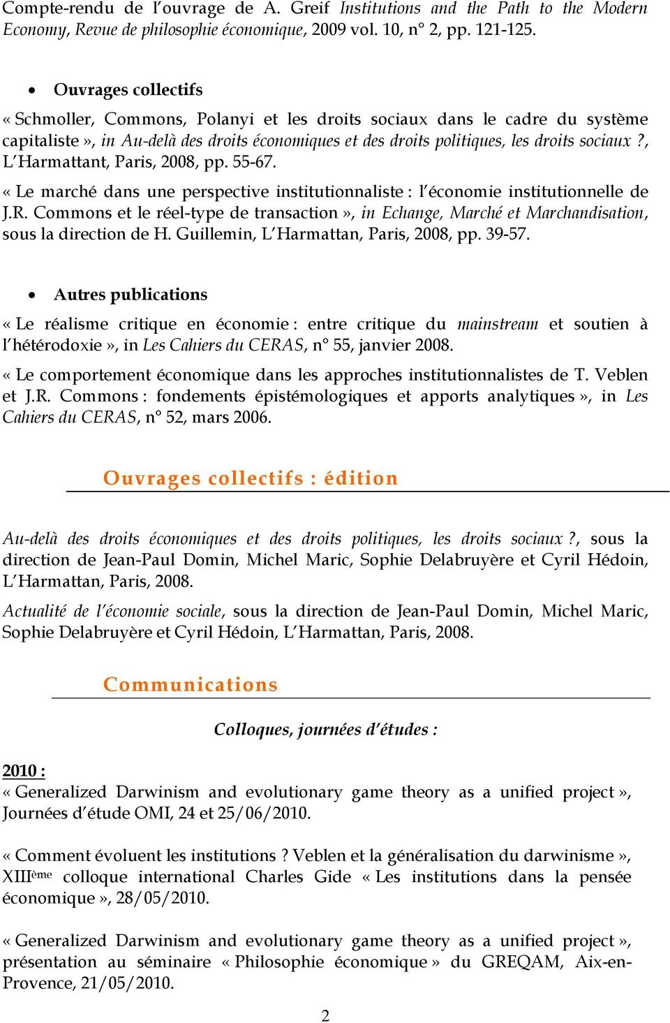 , L Harmattant, Paris, 2008, pp. 55-67. «Le marché dans une perspective institutionnaliste : l économie institutionnelle de J.R.