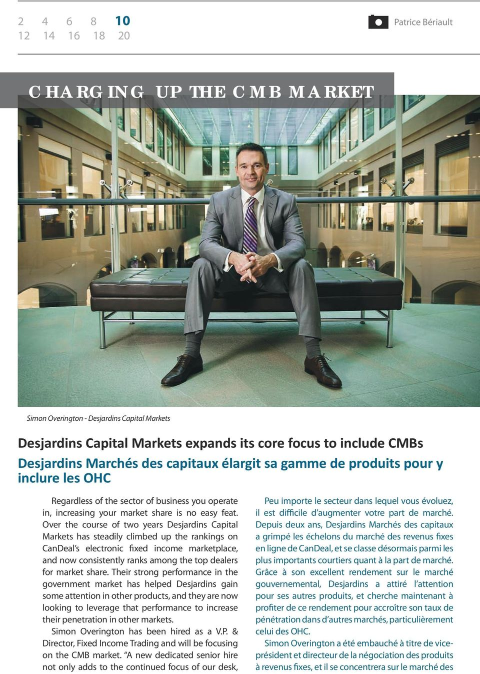 Over the course of two years Desjardins Capital Markets has steadily climbed up the rankings on CanDeal s electronic fixed income marketplace, and now consistently ranks among the top dealers for