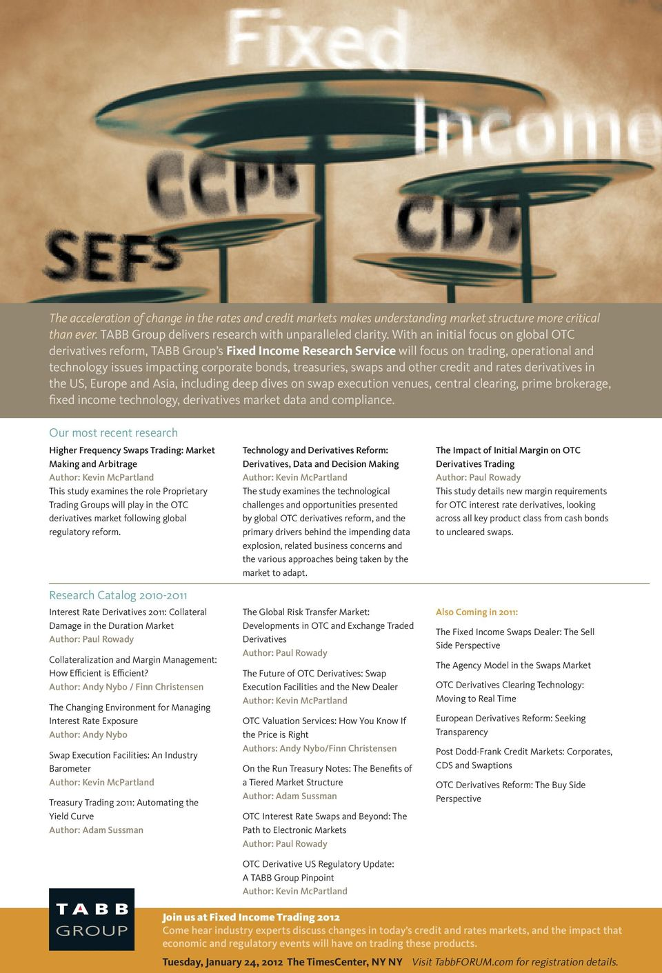 swaps and other credit and rates derivatives in the US, Europe and Asia, including deep dives on swap execution venues, central clearing, prime brokerage, fixed income technology, derivatives market