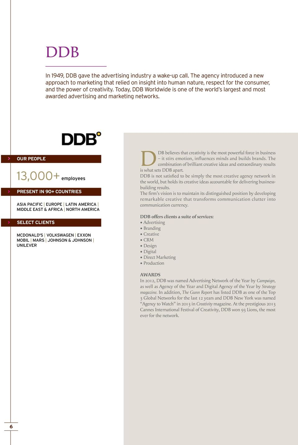 Today, DDB Worldwide is one of the world s largest and most awarded advertising and marketing networks.
