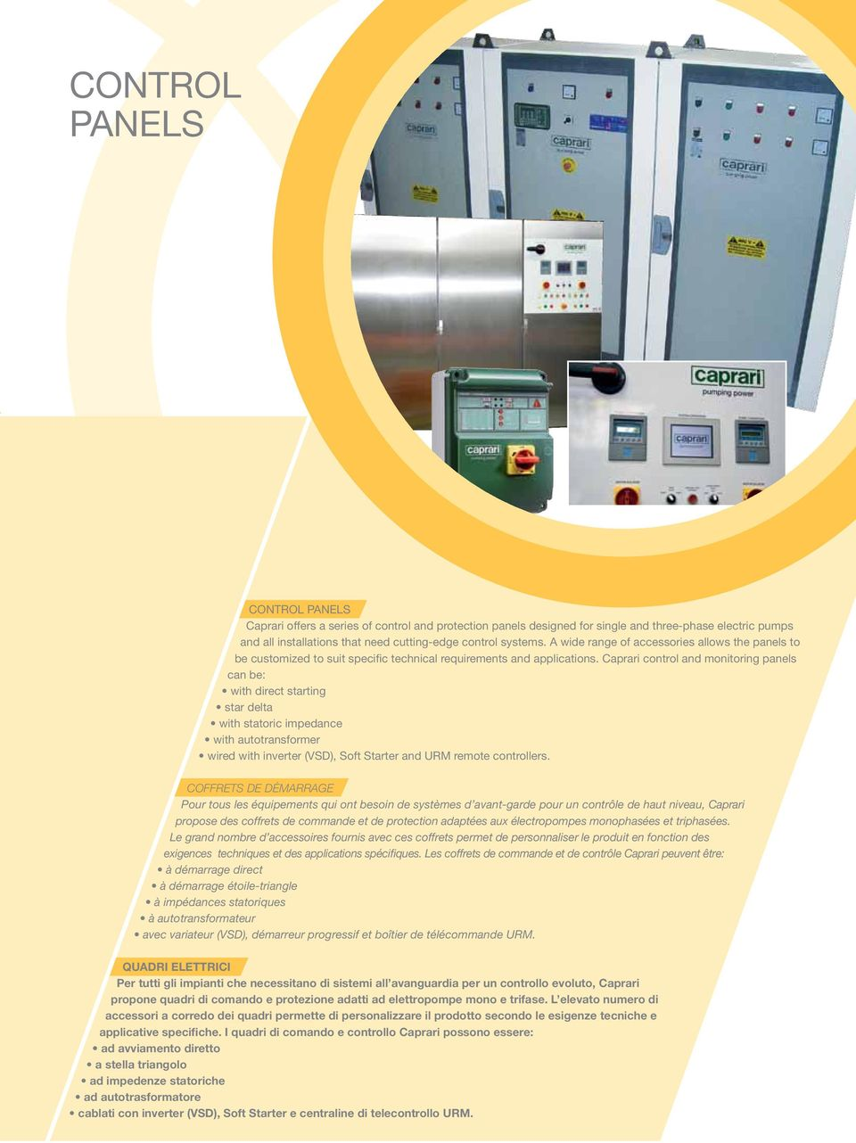 Caprari control and monitoring panels can be: with direct starting star delta with statoric impedance with autotransformer wired with inverter (VSD), Soft Starter and URM remote controllers.