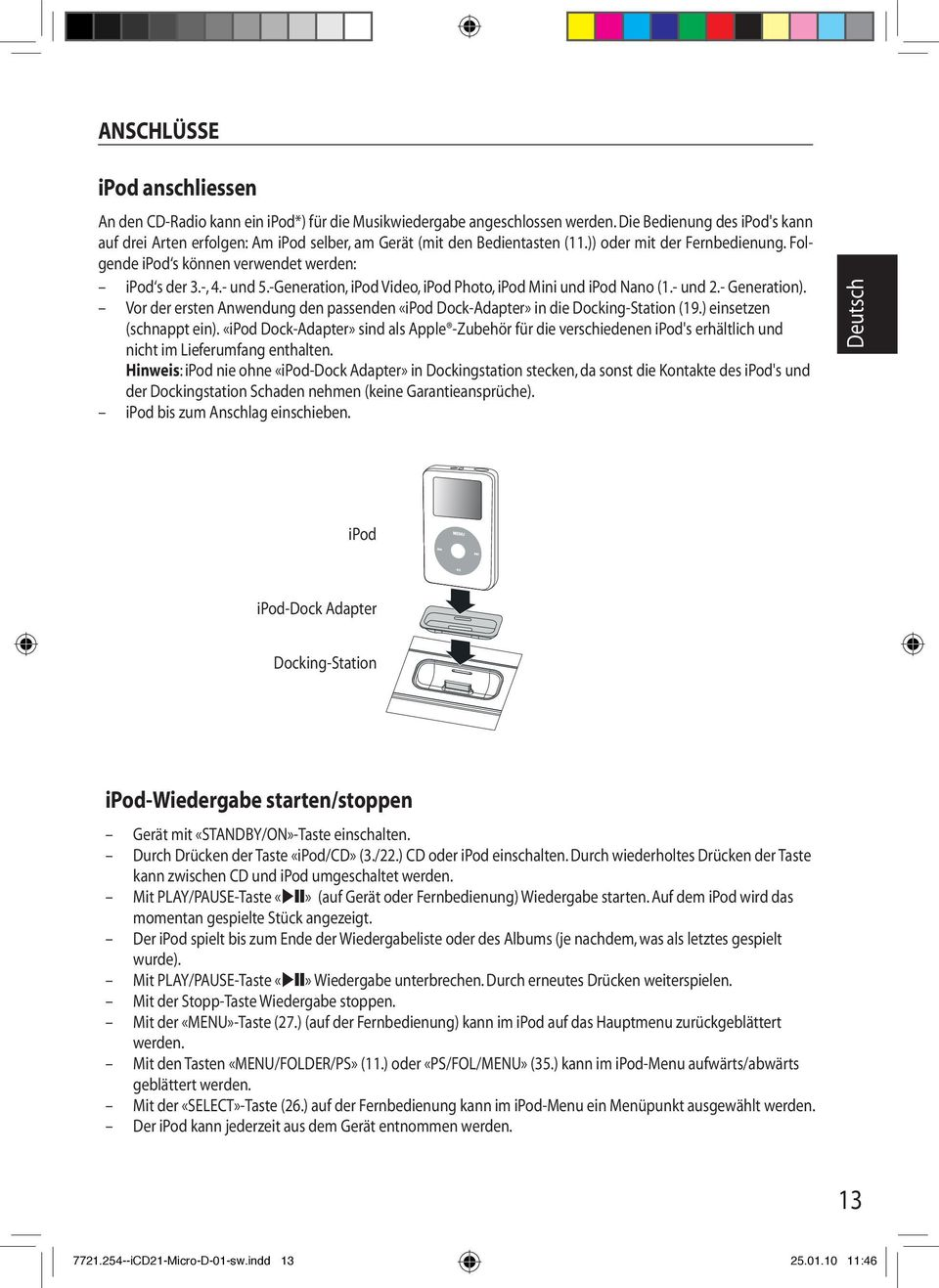 - und 5.-Generation, ipod Video, ipod Photo, ipod Mini und ipod Nano (1.- und 2.- Generation). Vor der ersten Anwendung den passenden «ipod Dock-Adapter» in die Docking-Station (19.