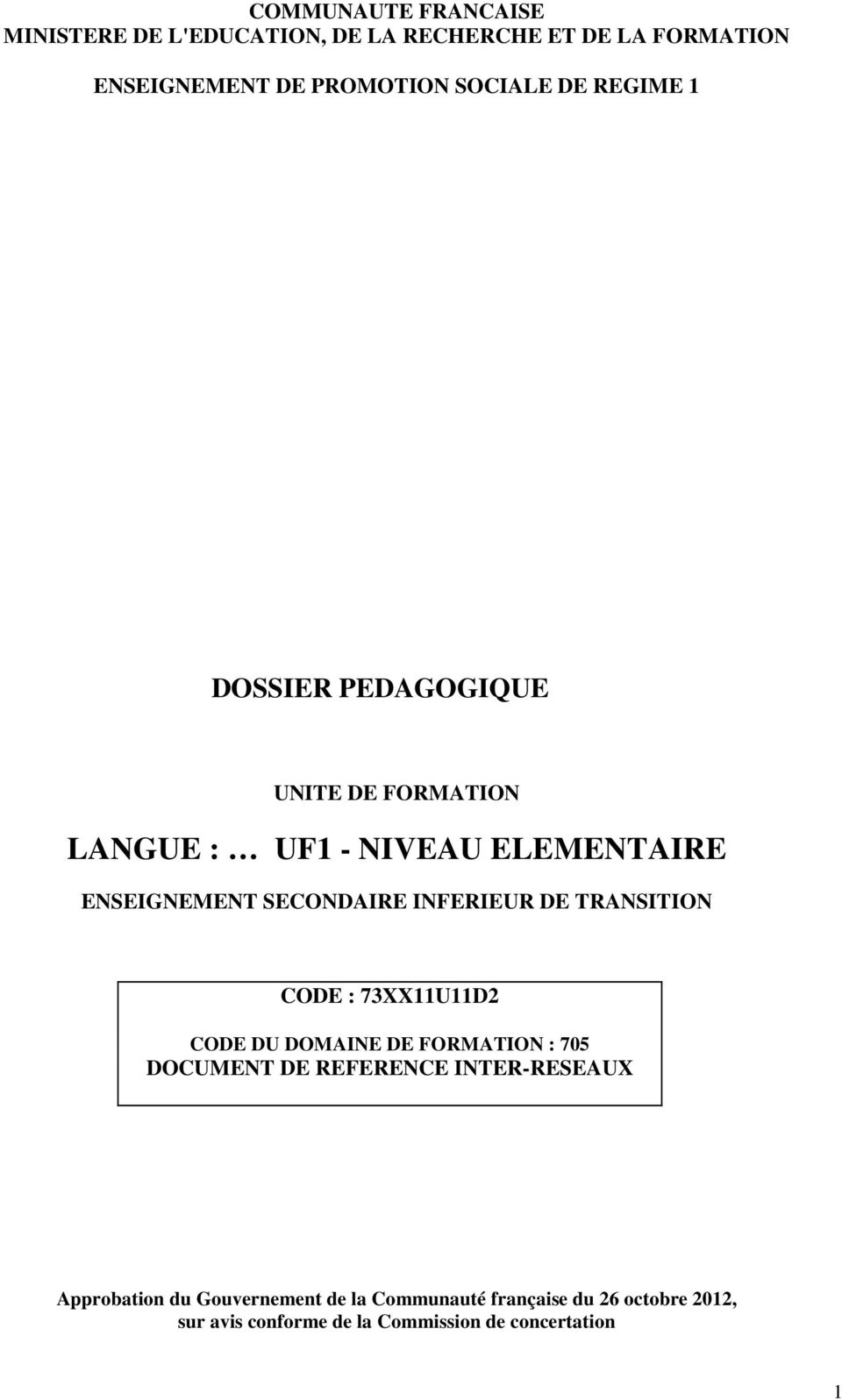 INFERIEUR DE TRANSITION CODE : 73XX11U11D2 CODE DU DOMAINE DE FORMATION : 705 DOCUMENT DE REFERENCE INTER-RESEAUX