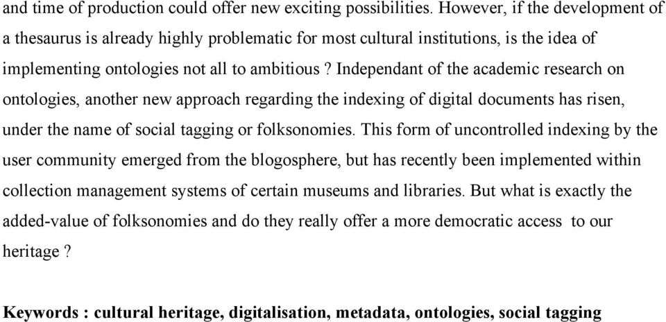 Independant of the academic research on ontologies, another new approach regarding the indexing of digital documents has risen, under the name of social tagging or folksonomies.