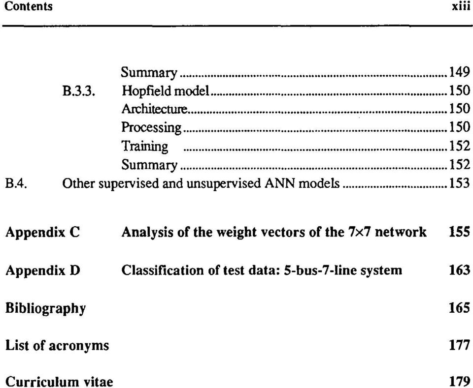 .. 153 Appendix C Analysis of the weight vectors of the 7x7 network 155 Appendix D